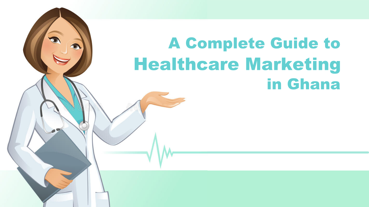 A Complete Guide to Healthcare Marketing in Ghana